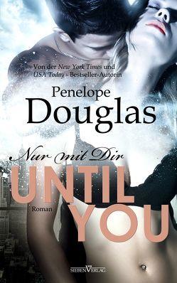 Until You – Nur mit Dir von Douglas,  Penelope, Weisenberger,  Julia