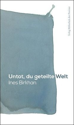 Untot, du geteilte Welt von Birkhan,  Ines