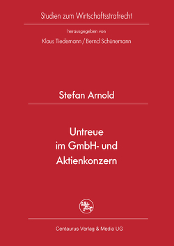Untreue im GmbH- und Aktienkonzern von Arnold,  Stefan