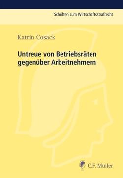 Untreue von Betriebsräten gegenüber Arbeitnehmern von Cosack,  Katrin