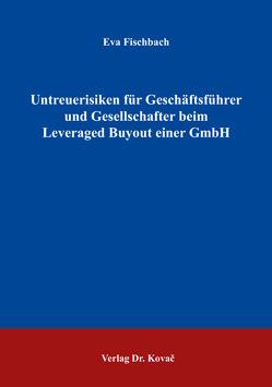 Untreuerisiken für Geschäftsführer und Gesellschafter beim Leveraged Buyout einer GmbH von Fischbach,  Eva