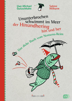 Ununterbrochen schwimmt im Meer der Hinundhering hin und her von Gutzschhahn,  Uwe-Michael, Wilharm,  Sabine