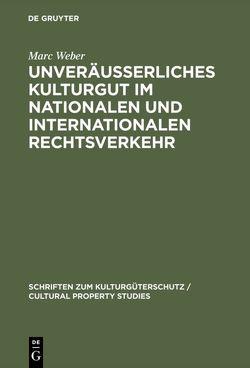 Unveräußerliches Kulturgut im nationalen und internationalen Rechtsverkehr von Weber,  Marc