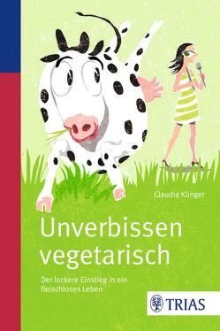 Unverbissen vegetarisch von Klinger,  Claudia