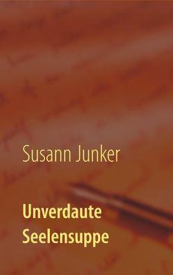 Unverdaute Seelensuppe von Junker,  Susann