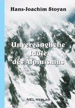 Unvergängliche Idole des Alpinismus von Stoyan,  Hans-Joachim