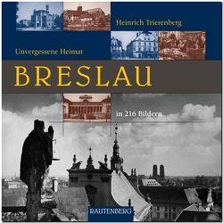 BRESLAU – Unvergessene Heimat von Trierenberg,  Heinrich