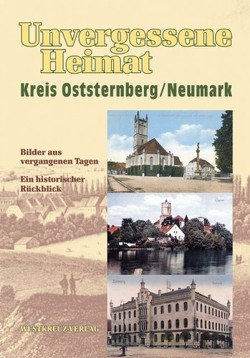 Unvergessene Heimat Kreis Oststernberg /Neumark