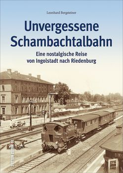 Unvergessene Schambachtalbahn von Bergsteiner,  Leonhard