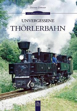 Unvergessene Thörlerbahn von Zehetner,  Dietmar
