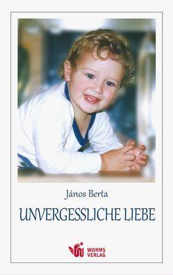 Unvergessliche Liebe von Berta,  János