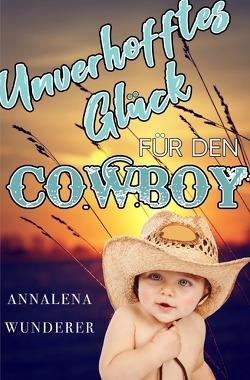 Unverhofftes Glück für den Cowboy von Wunderer,  Annalena