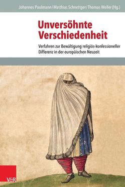 Unversöhnte Verschiedenheit von Paulmann,  Johannes, Schnettger,  Matthias, Weller,  Thomas