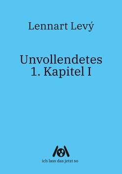 Unvollendetes 1. Kapitel I von Levý,  Lennart