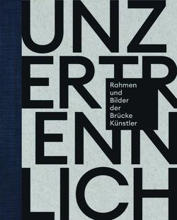 Unzertrennlich. Rahmen und Bilder der Brücke-Künstler von Murrer,  Werner, Schmidt,  Lisa Marei, Schreiber,  Daniel J.
