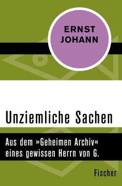 Unziemliche Sachen von Johann,  Ernst