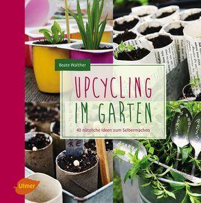 Upcycling im Garten von Walther,  Beate