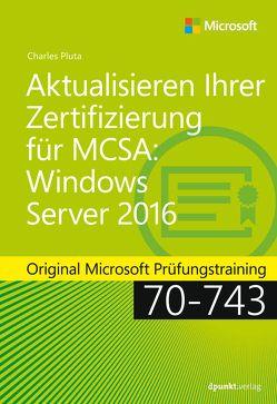 Aktualisieren Ihrer Zertifizierung für MCSA Windows Server 2016 von Pluta,  Charles