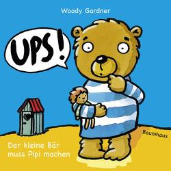 Ups! Der kleine Bär muss Pipi machen von Gardner,  Woody