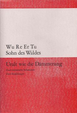 Uralt wie die Dämmerung von Latsch,  Helmut, Latsch,  Marie L, Wu Re Er Tu (Sohn des Waldes)