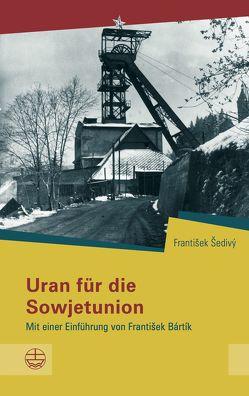 Uran für die Sowjetunion von Bártík,  František, Šedivý,  František