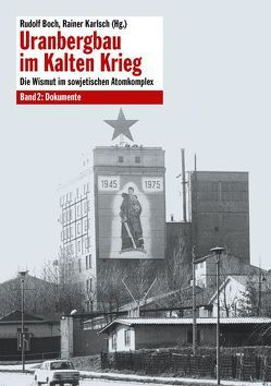 Uranbergbau im Kalten Krieg – Bd. 2 von Boch,  Rudolf, Karlsch,  Rainer