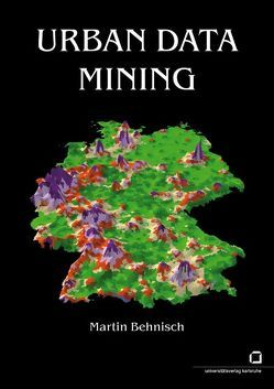 Urban Data Mining : Operationalisierung der Strukturerkennung und Strukturbildung von Ähnlichkeitsmustern über die gebaute Umwelt von Behnisch,  Martin