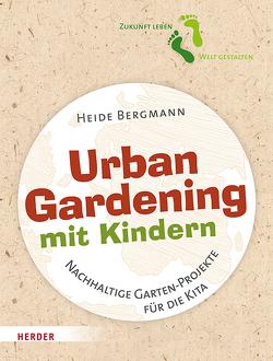 Urban Gardening mit Kindern von Bergmann,  Heide
