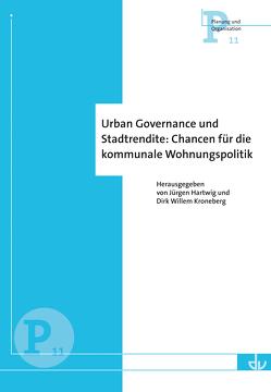 Urban Governance und Stadtrendite: Chancen für die kommunale Wohnungspolitik (P 11) von Hartwig,  Jürgen, Kroneberg,  Dirk Willem