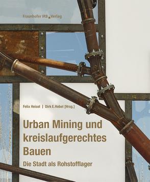 Urban Mining und kreislaufgerechtes Bauen. von Hebel,  Dirk E., Heisel,  Felix
