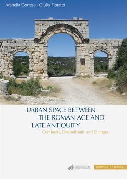 Urban Space between the Roman Age and Late Antiquity von Cortese,  Arabella, Fioratto,  Giulia