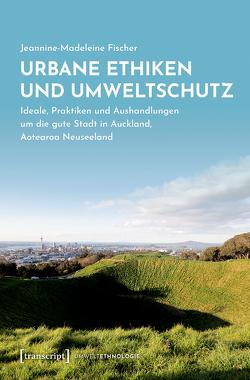 Urbane Ethiken und Umweltschutz von Fischer,  Jeannine-Madeleine