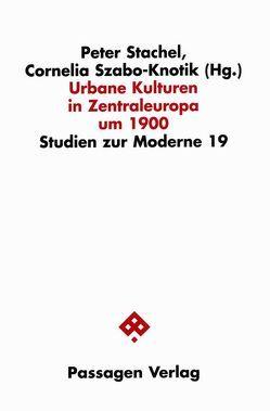 Urbane Kulturen in Zentraleuropa um 1900 von Stachel,  Peter, Szabó-Knotik,  Cornelia