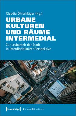 Urbane Kulturen und Räume intermedial von Öhlschläger,  Claudia