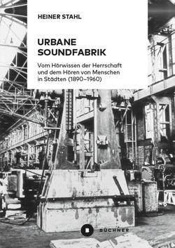 Urbane Soundfabrik von Stahl,  Heiner