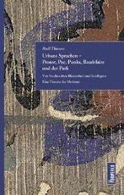 Urbane Sprachen – Proust, Poe, Punks, Baudelaire und der Park von Thiessen,  Rudi