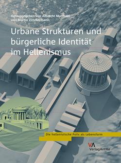 Urbane Strukturen und bürgerliche Identität im Hellenismus von Matthaei,  Albrecht, Zimmermann,  Martin