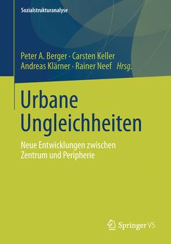 Urbane Ungleichheiten von Berger,  Peter A., Keller,  Carsten, Klärner,  Andreas, Neef,  Rainer