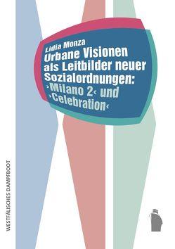 Urbane Visionen als Leitbilder neuer Sozialordnungen: Milano 2 und Celebration von Monza,  Lidia