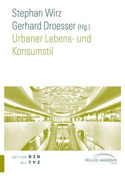 Urbaner Lebens- und Konsumstil von Droesser,  Gerhard, Wirz,  Stephan