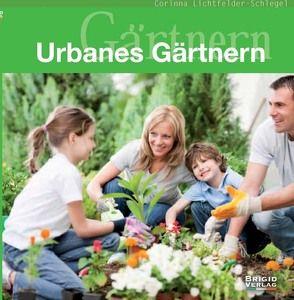 Urbanes Gärtnern von Lichtfelder-Schlegel,  Corinna