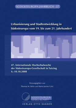 Urbanisierung und Stadtentwicklung in Südosteuropa vom 19. bis zum 21. Jahrhundert von Bohn,  Thomas M., Calic,  Marie-Janine