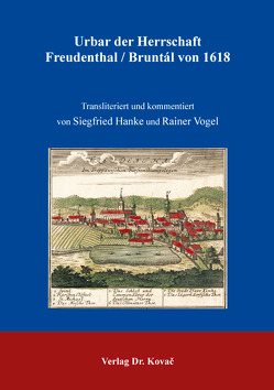 Urbar der Herrschaft Freudenthal/Bruntál von 1618 von Hanke,  Siegfried, Vogel,  Rainer