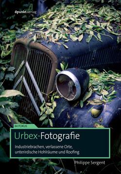 Urbex-Fotografie von Barabaschi,  Alessandra, Schwalm,  Axel, Sergent,  Philippe