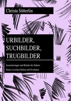 Urbilder, Suchbilder, Trugbilder von Sütterlin,  Christa