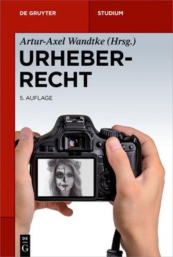 Urheberrecht von Dietz,  Claire, Kauert,  Michael, Schunke,  Sebastian, Wandtke,  Artur-Axel, Wöhrn,  Kirsten-Inger
