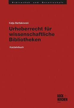 Urheberrecht für wissenschaftliche Bibliotheken von Bartlakowski,  Katja