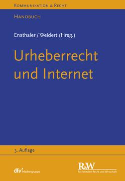 Urheberrecht und Internet von Ensthaler,  Jürgen, Weidert,  Stefan
