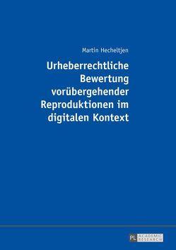 Urheberrechtliche Bewertung vorübergehender Reproduktionen im digitalen Kontext von Hecheltjen,  Martin