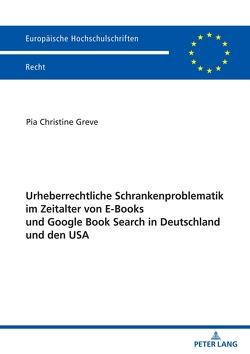 Urheberrechtliche Schrankenproblematik im Zeitalter von E-Books und Google Book Search in Deutschland und den USA von Greve,  Pia Christine